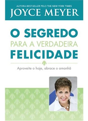 livro o segredo para a verdadeira felicidade / joyce meyer