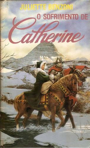 livro o sofrimento de catherine juliette benzoni romance.