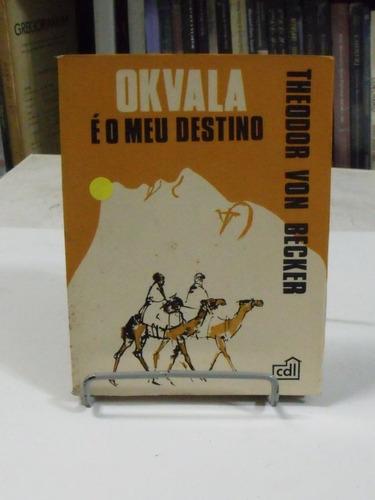 livro okvala é o meu destino - theodor von becker