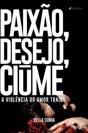 livro - paixão, desejo, ciúme: a violência do amor traído