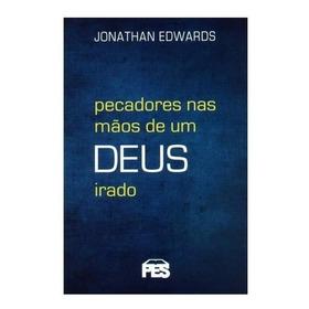Livro Pecadores Nas Mãos De Um Deus Irado Jonathan Edwards