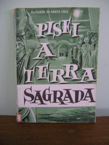 livro pisei a terra sagrada - alfonso de santa cruz - 1960