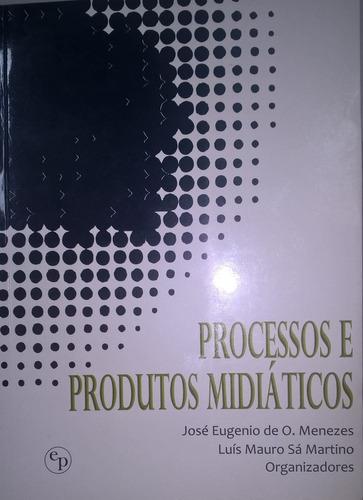 livro processos e produtos midiáticos josé eugenio o. meneze