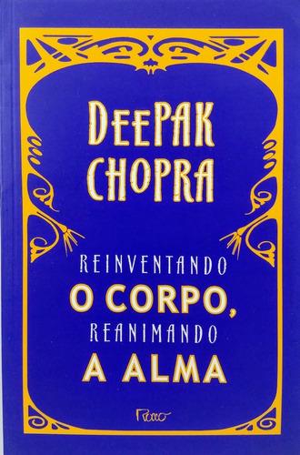 livro reinventando o corpo reanimando a alma - deepak chopra