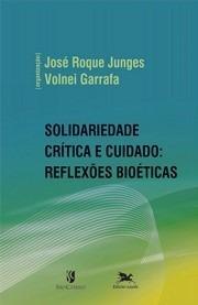 livro  solidariedade crítica e cuidado: reflexões bioéticas