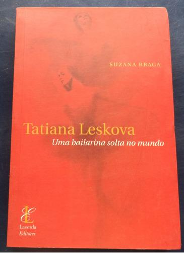 livro tatiana leskova uma bailarina solta no mundo