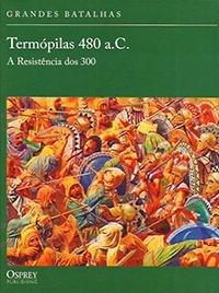 livro - termópilas 480 a.c. - a resistência dos 300 - col. g