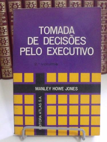 livro - tomada de decisões pelo executivo - manley howe jone