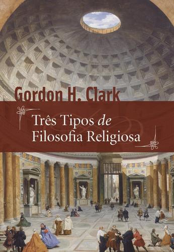 livro três tipos de filosofia religiosa gordon h clark