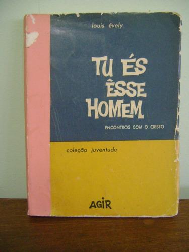 livro tu és esse homem encontros com cristo louis évely 1964
