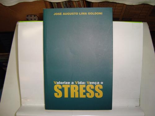 livro - valorize a vida: vença o stress - josé a. l. goldoni
