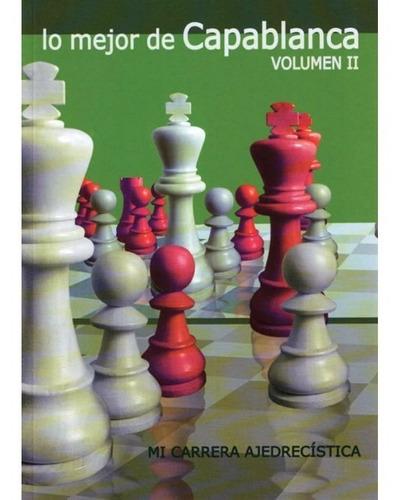lo mejor de capablanca 2 - libro de ajedrez - ventajedrez