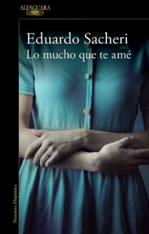 Resultado de imagen para SACHERI, Eduardo.Lo mucho que te amé, Buenos Aires, Alfaguara, 2019. (Narrativa Argentina)