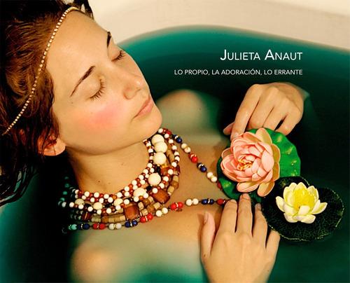 lo propio, la adoración, lo errante. de julieta anaut