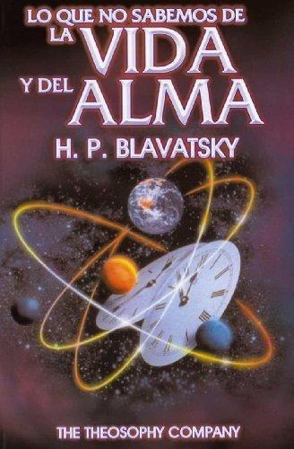 lo que no sabemos de la vida y de alma /  h. p. blavatsky.