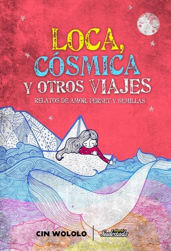 loca, cósmica y otros viajes - cin wololo - sudestada