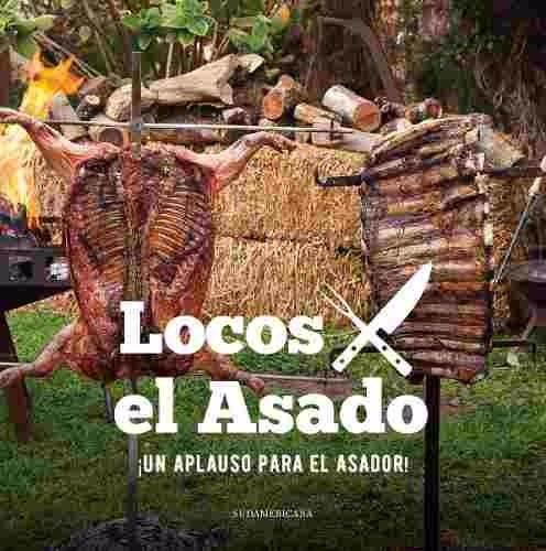 locos por el asado. un aplauso para el asador - sudamericana