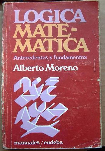 logica matemática, antecedentes y fundamentos, a. moreno