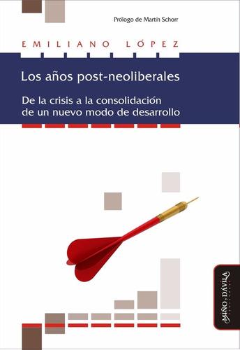 los años post-neoliberales. de la crisis a la consolidación