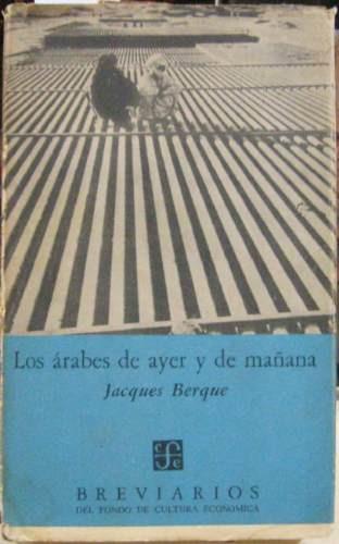 los arabes de ayer y de mañana - berque, jacques - fce. 1964