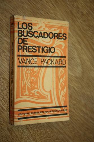 los buscadores de prestigio - vance packard - eudeba