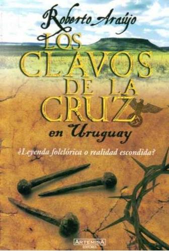 los clavos de la cruz en uruguay - roberto araújo