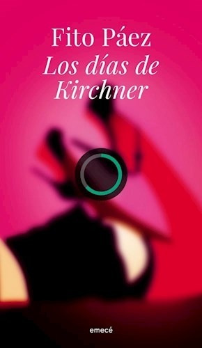 los dias de kirchner - fito paez - emece