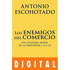 Los Enemigos Del Comercio  - Antonio Escohotado