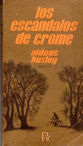 los escándalos de crome - aldous huxley