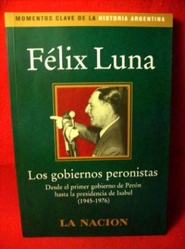 los gobiernos peronistas 1945/76 felix luna editó la nación