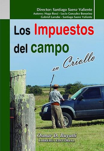 los impuestos del campo en criollo - saenz valiente (coord.)