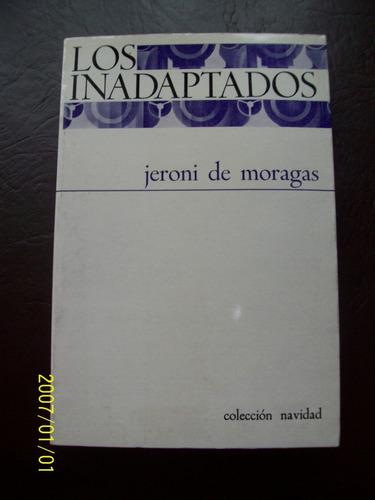 los inadaptados jeroni de moragas
