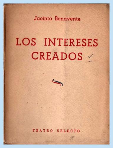 los intereses creados  -  jacinto benavente.