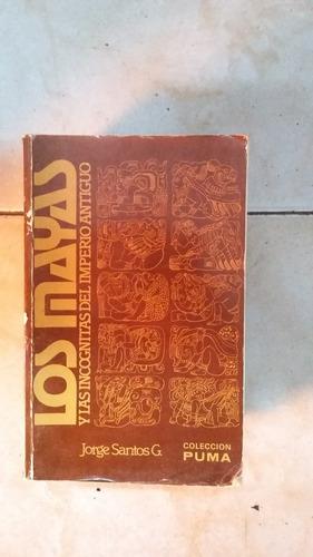 los mayas y las incognitas del imperio antiguo -jorge santos