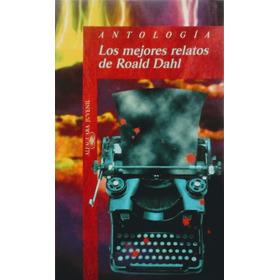 Los Mejores Relatos De Roald Dahl - Antologia - Alfaguara