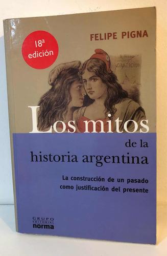los mitos de la historia argentina - felipe pigna - ed norma