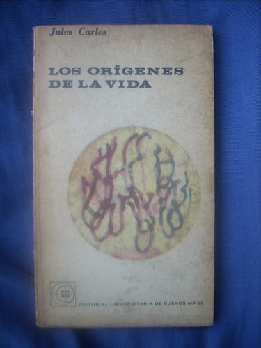 los orígenes de la vida - jules carles - ed. eudeba 1963