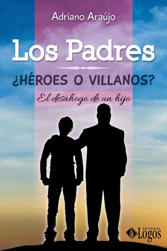 los padres ¿héroes o villanos?