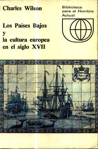 los paises bajos y la cultura europea en siglo xvii - wilson