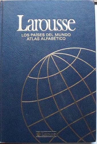 los paises del mundo / atlas alfabético larousse