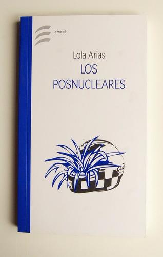 los posnucleares, lola arias - nuevo - primera edición