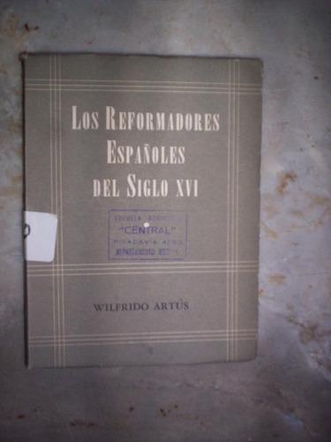 los reformadores españoles del siglo 16 por  wilfrido artus