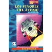 los señores del átomo / el átomo saúl schkolnik