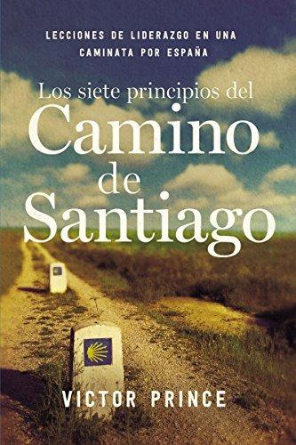 los siete principios del camino de santiago: lecciones de li