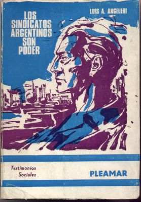 los sindicatos argentinos son poder. angeleri (peronismo)