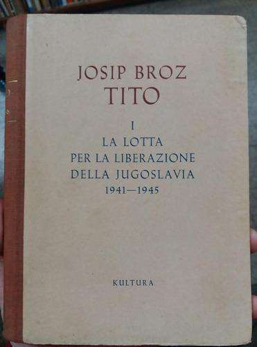 lotta per la liberazione della jugoslavia 1941-1945 - tito
