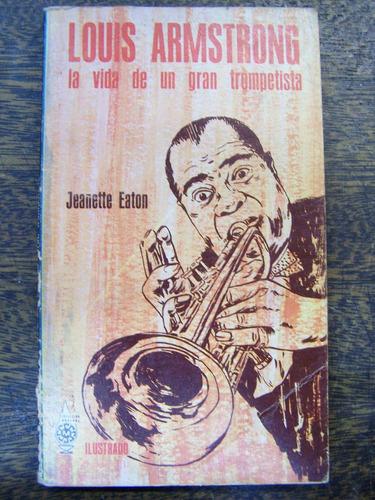 louis armstrong * la vida de un trompetista * jeanette eaton