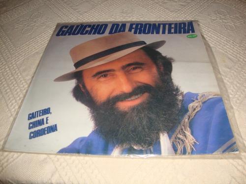 lp do gaucho da fronteira- gaiteiro, china e cordeona-1988.