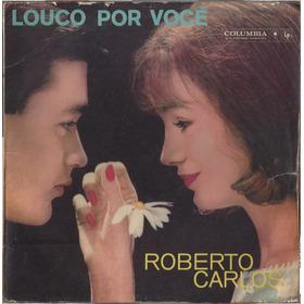 Lp Roberto Carlos / Louco Por Você / Columbia / 1961