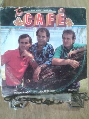 lp - trio café - corpo, alma e coração